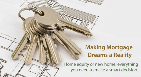 Making Mortgage Dreams a Reality.  Home equity or new home, everything you need to make a smart decision.